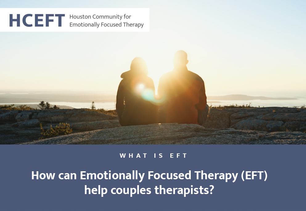 How can Emotionally Focused Therapy - EFT help couples therapists